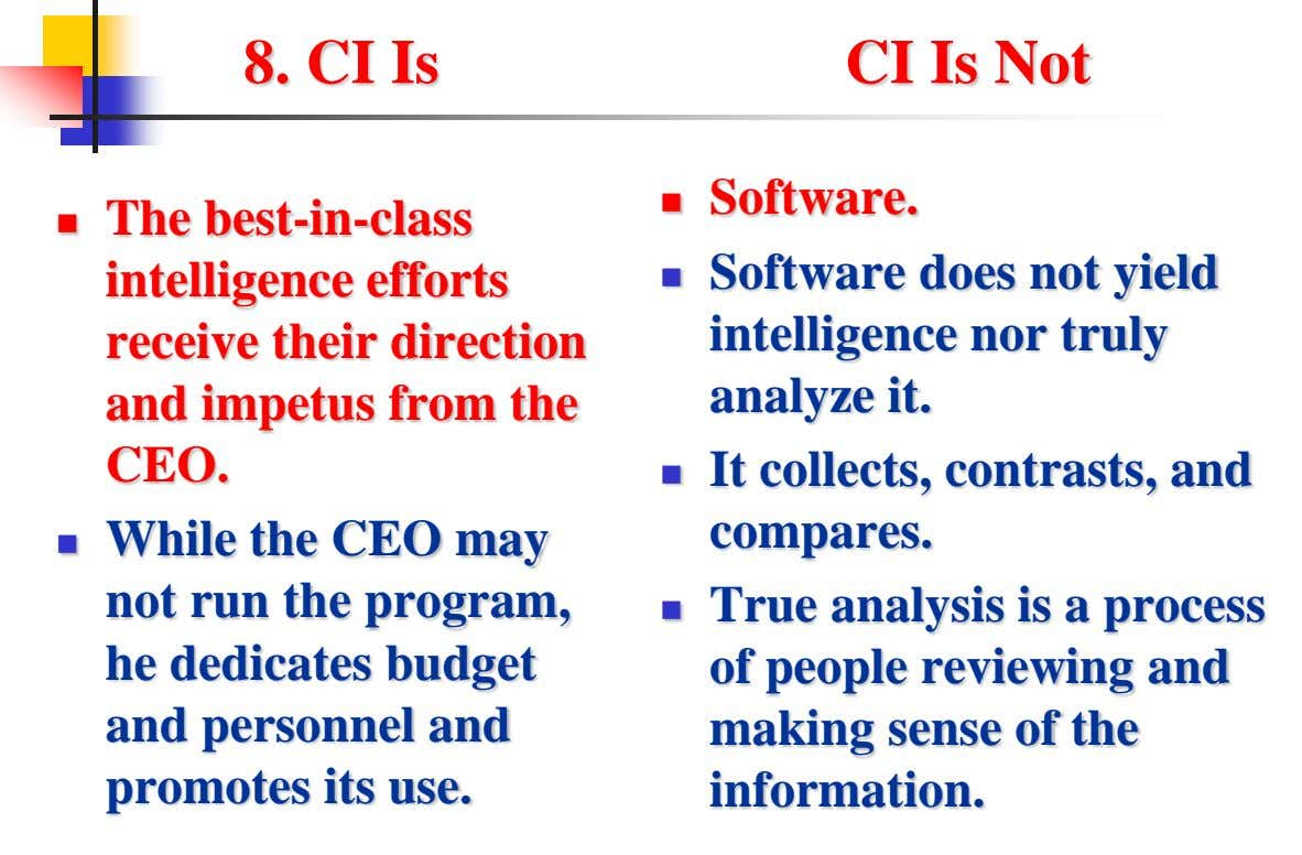 8. CI Is CI Is Not Software.  The best-in-class  intelligence efforts receive their direction