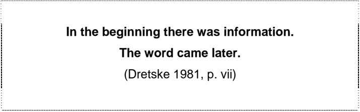 In the beginning there was information. The word came later. (Dretske 1981, p. vii)