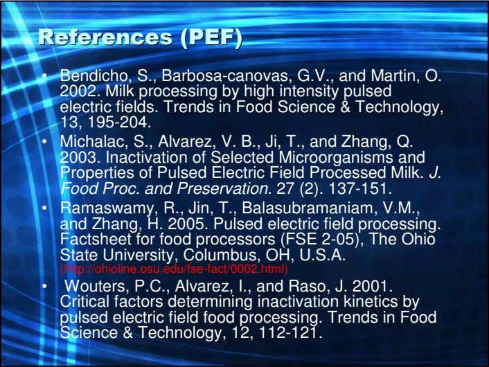 ReferencesReferences (PEF)(PEF) • Bendicho, S., Barbosa-canovas, G.V., and Martin, O. 2002. Milk processing by high