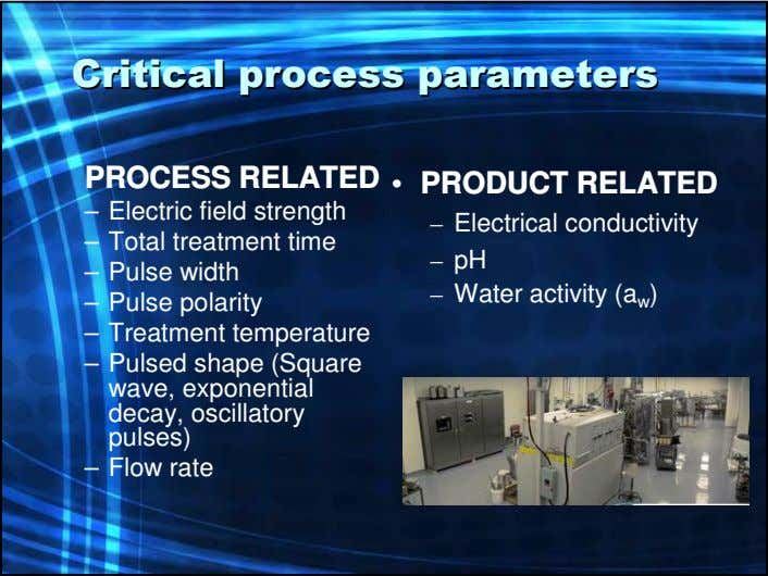 CriticalCritical processprocess parametersparameters PROCESS RELATED • PRODUCT RELATED – Electric field strength