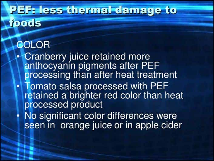 PEF:PEF: lessless thermalthermal damagedamage toto foodsfoods COLOR • Cranberry juice retained more anthocyanin