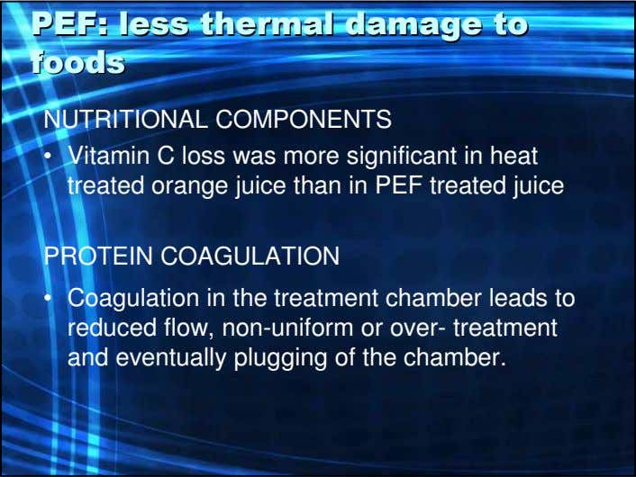 PEF:PEF: lessless thermalthermal damagedamage toto foodsfoods NUTRITIONAL COMPONENTS • Vitamin C loss was more