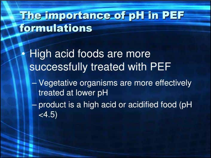 TheThe importanceimportance ofof pHpH inin PEFPEF formulationsformulations • High acid foods are more successfully