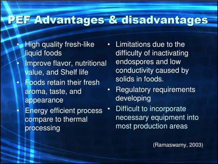 PEFPEF AdvantagesAdvantages && disadvantagesdisadvantages • High quality fresh-like liquid foods •