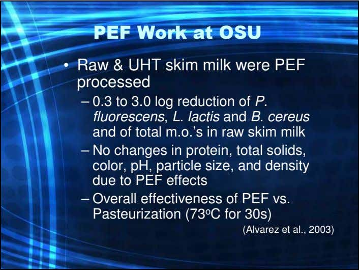 PEF Work at OSU • Raw & UHT skim milk were PEF processed – 0.3