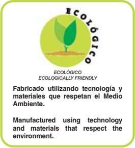 ECOLÓGICO ECOLOGICALLY FRIENDLY Fabricado utilizando tecnología y materiales que respetan el Medio Ambiente.