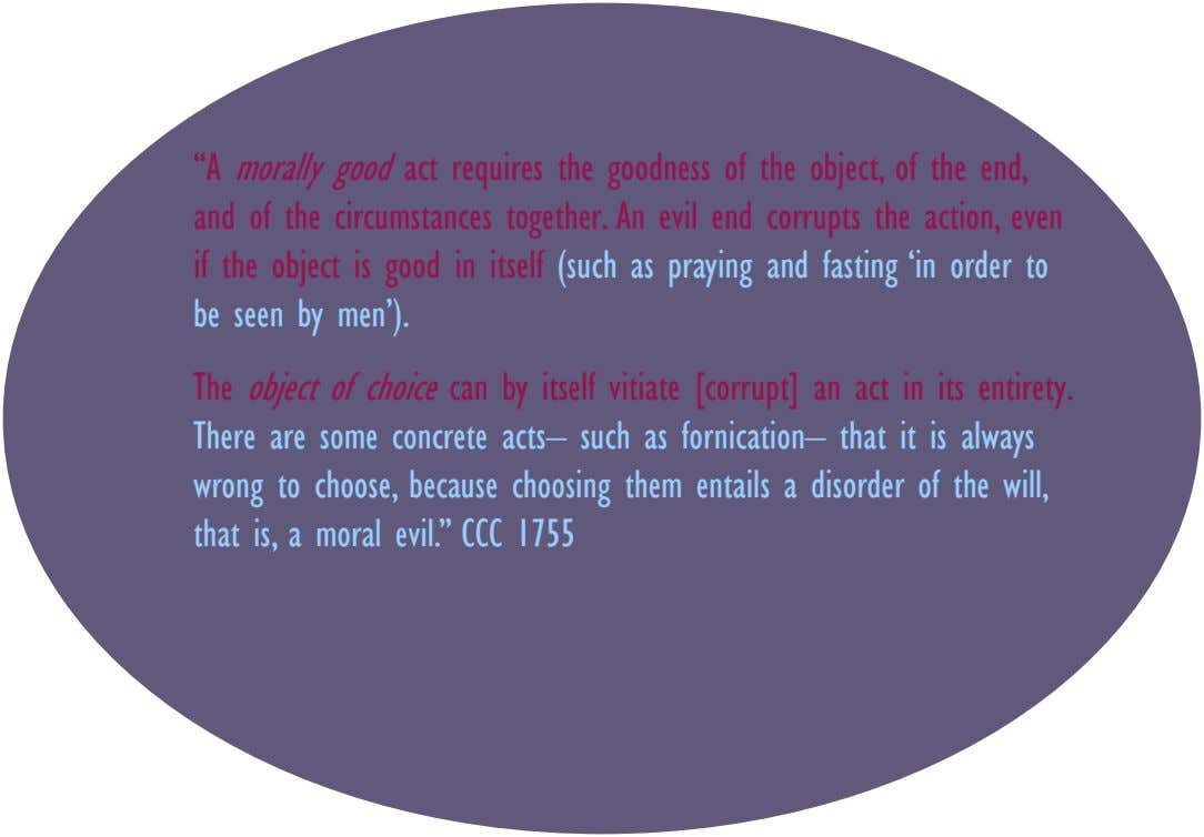 """A morally good act requires the goodness of the object, of the end, and of the"