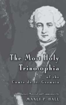 ThE mOST hOly TriNOSOPhia of the Comte de St. Germain The great Rosicrucian who termed himself