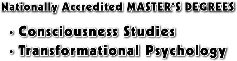 Nationally Accredited MASTER'S dEgREES • Consciousness Studies • Transformational Psychology