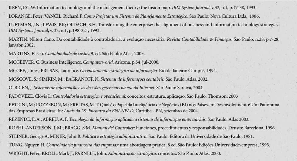 KEEN, P.G.W. Information technology and the management theory: the fusion map. IBM System Journal, v.32,
