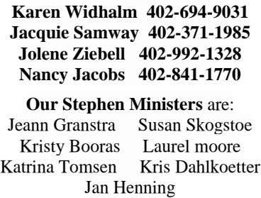 Karen Widhalm 402-694-9031 Jacquie Samway 402-371-1985 Jolene Ziebell 402-992-1328 Nancy Jacobs 402-841-1770 Our Stephen Ministers are: