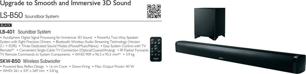 Upgrade to Smooth and Immersive 3D Sound LS-B50 Soundbar System BLACK LB-401 Soundbar System •