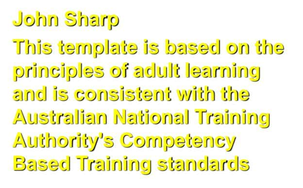 John Sharp This template is based on the principles of adult learning and is consistent with