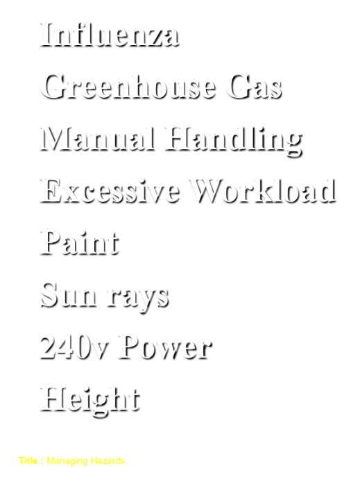 Influenza Greenhouse Gas Manual Handling Excessive Workload Paint Sun rays 240v Power Height Title : Managing