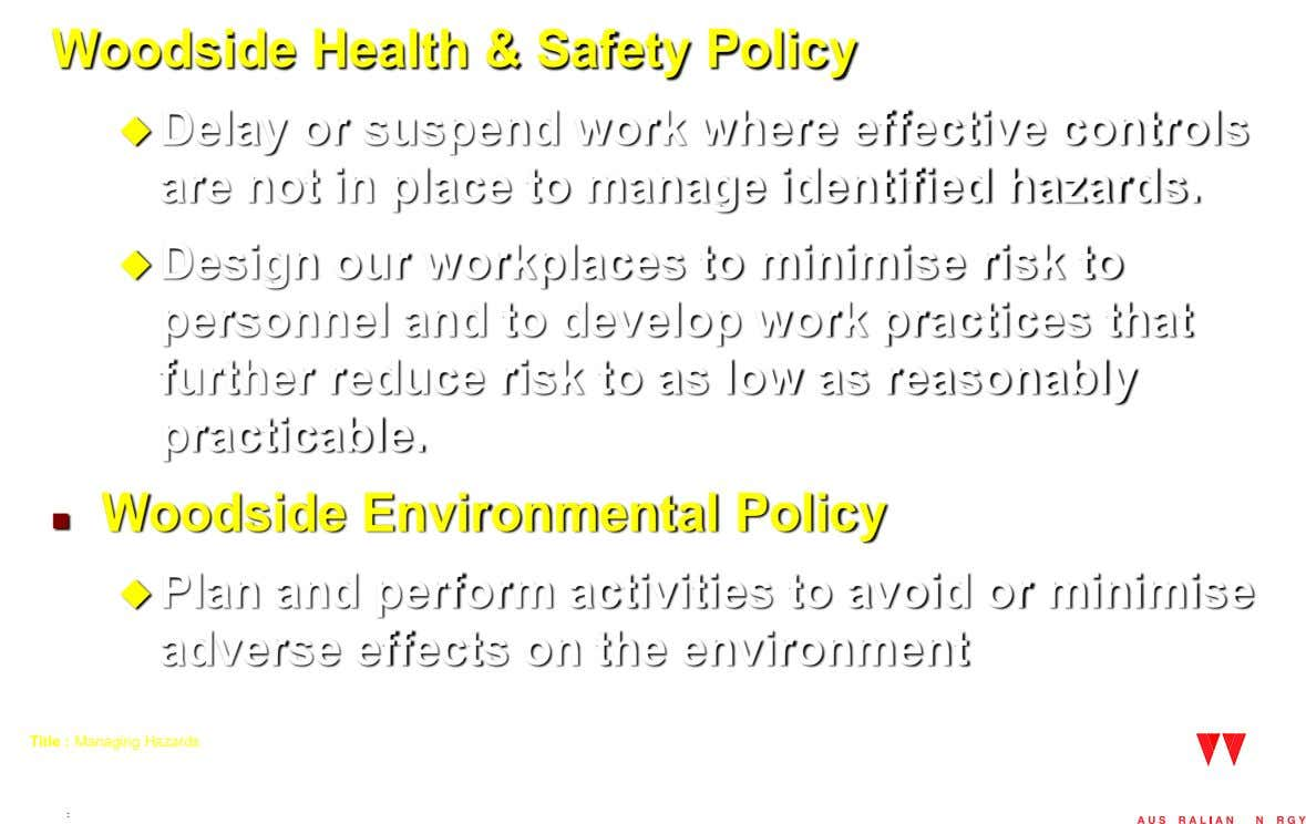 Woodside Health & Safety Policy  Delay or suspend work where effective controls are not in