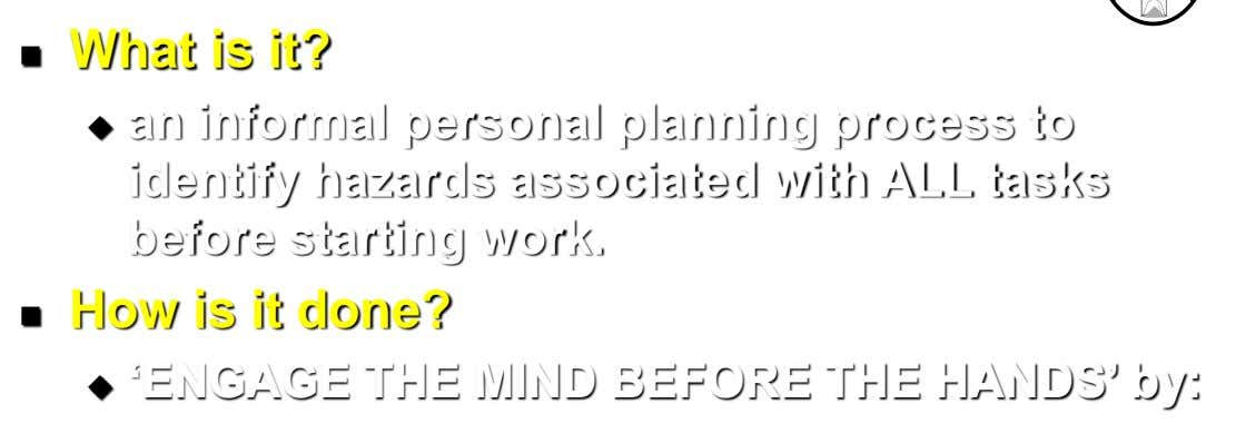 What is it?  an informal personal planning process to  identify hazards associated with ALL