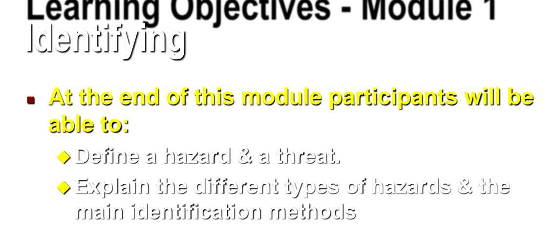 Identifying At the end of this module participants will be  able to:  Define a