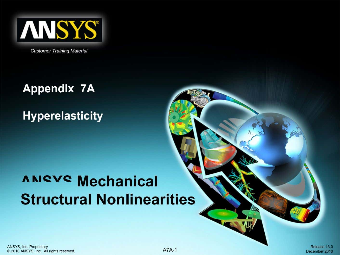 Customer Training Material Appendix 7A Hyperelasticity ANSYS Mechanical Structural Nonlinearities ANSYS, Inc. Proprietary © 2010 ANSYS,