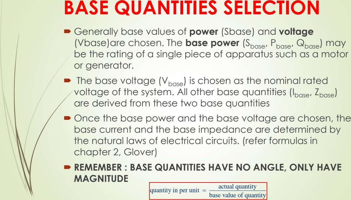 BASE QUANTITIES SELECTION  Generally base values of power (Sbase) and voltage (Vbase)are chosen. The base