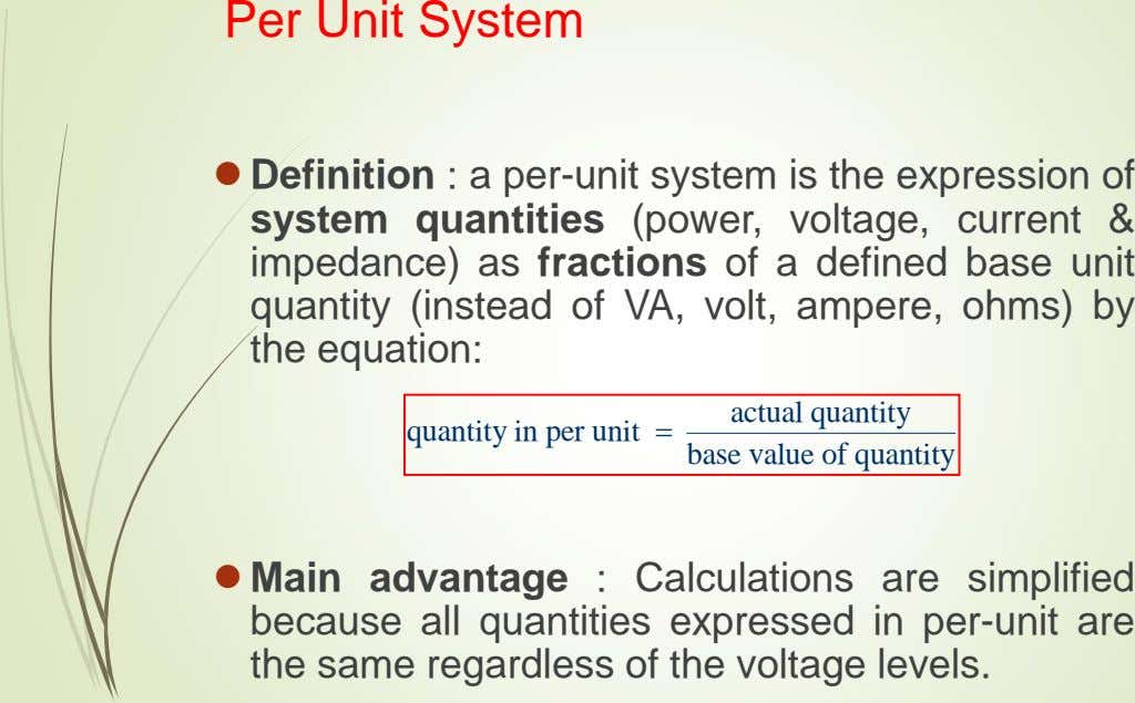 Per Unit System  Definition : a per-unit system is the expression of system quantities (power,