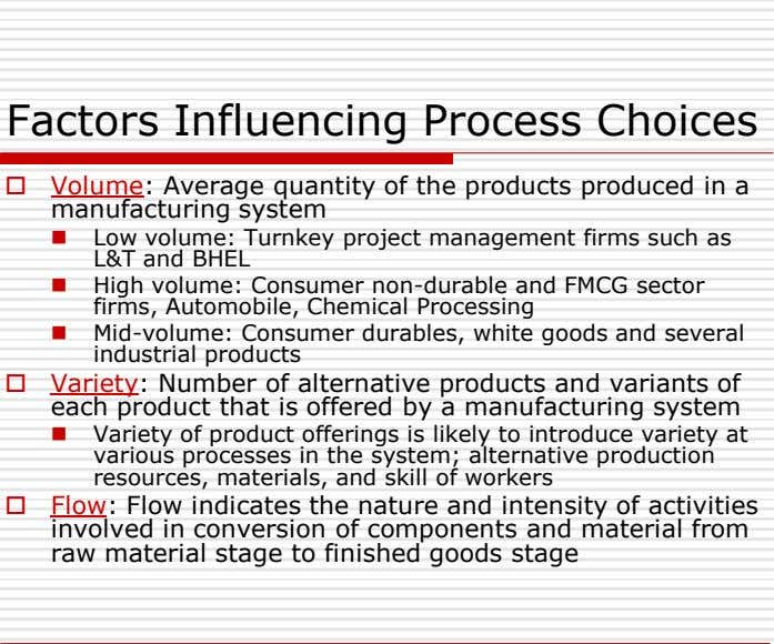Factors Influencing Process Choices  Volume: Average quantity of the products produced in a manufacturing