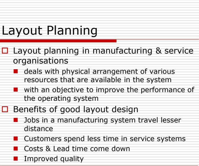 Layout Planning  Layout planning in manufacturing & service organisations  deals with physical arrangement