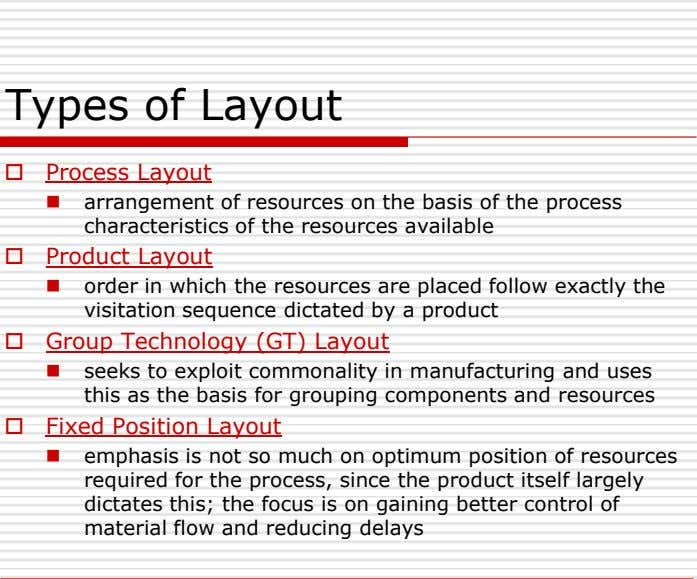 Types of Layout  Process Layout  arrangement of resources on the basis of the