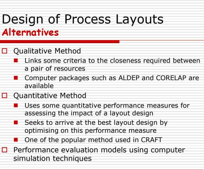Design of Process Layouts Alternatives  Qualitative Method  Links some criteria to the closeness