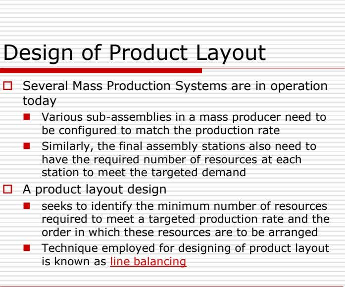 Design of Product Layout  Several Mass Production Systems are in operation today  Various
