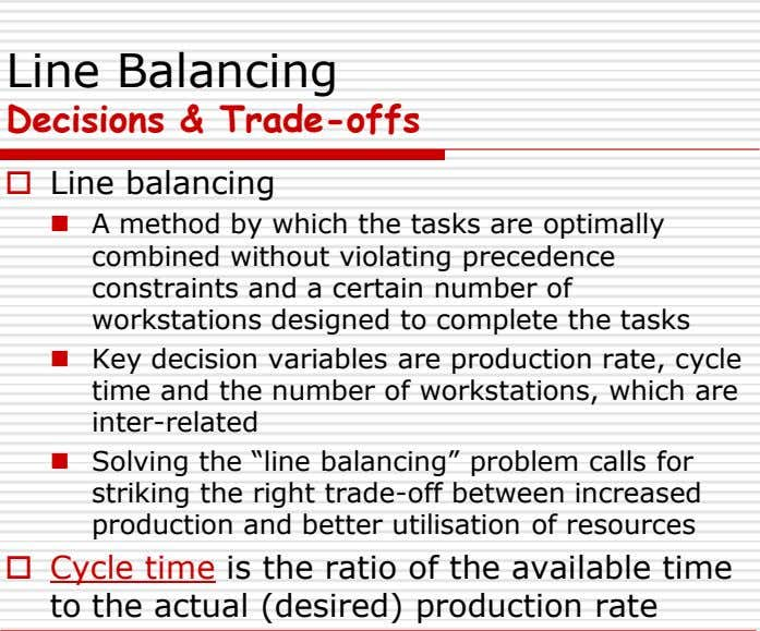Line Balancing Decisions & Trade-offs  Line balancing  A method by which the tasks