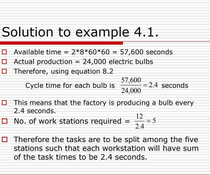 Solution to example 4.1.  Available time = 2*8*60*60 = 57,600 seconds  Actual production