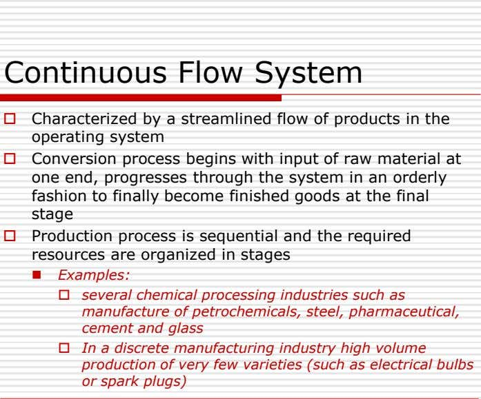 Continuous Flow System  Characterized by a streamlined flow of products in the operating system