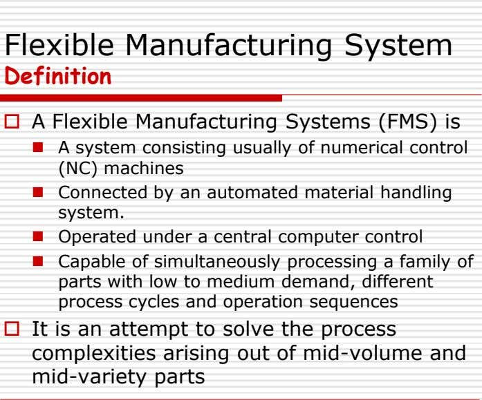 Flexible Manufacturing System Definition  A Flexible Manufacturing Systems (FMS) is  A system consisting