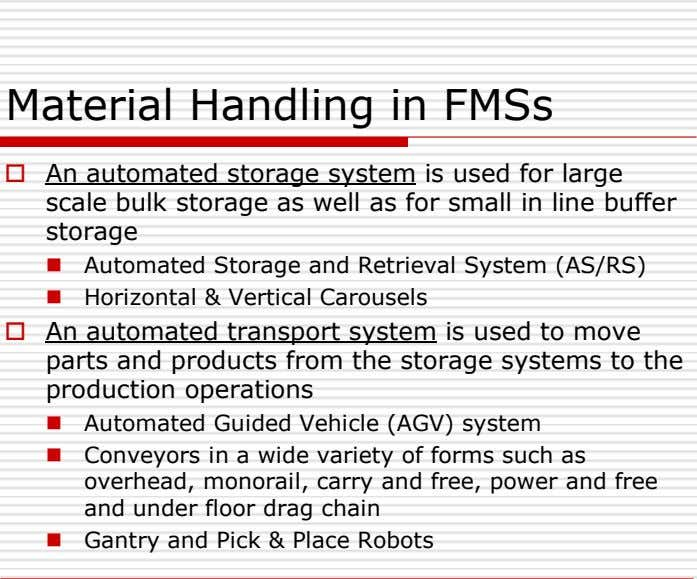 Material Handling in FMSs  An automated storage system is used for large scale bulk