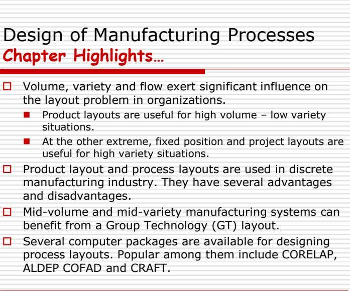 Design of Manufacturing Processes Chapter Highlights…  Volume, variety and flow exert significant influence on