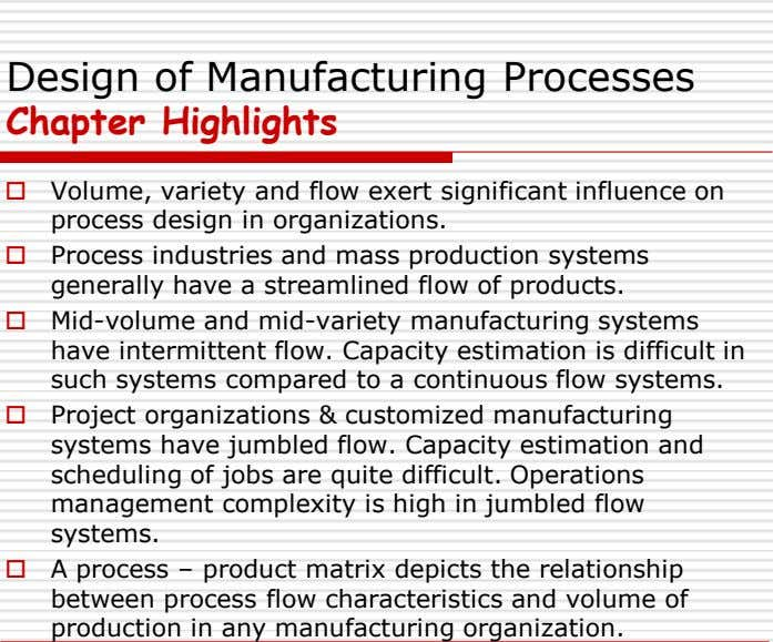 Design of Manufacturing Processes Chapter Highlights  Volume, variety and flow exert significant influence on