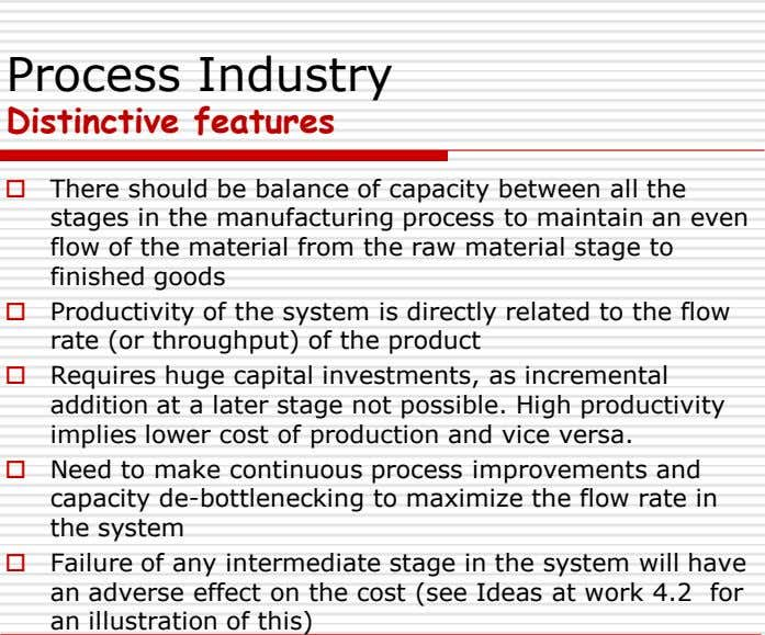 Process Industry Distinctive features  There should be balance of capacity between all the stages