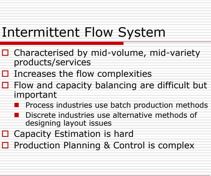 Intermittent Flow System  Characterised by mid-volume, mid-variety products/services  Increases the flow