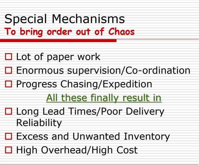 Special Mechanisms To bring order out of Chaos  Lot of paper work  Enormous
