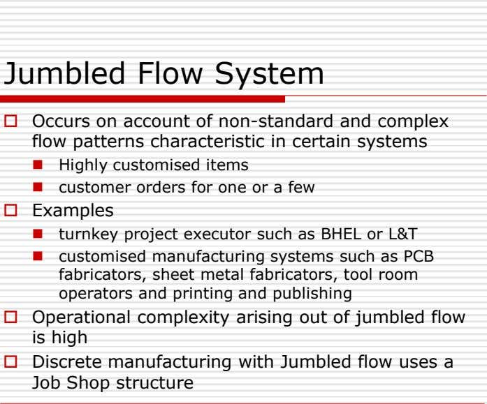 Jumbled Flow System  Occurs on account of non-standard and complex flow patterns characteristic in