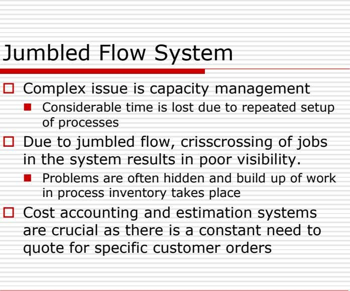 Jumbled Flow System  Complex issue is capacity management  Considerable time is lost due