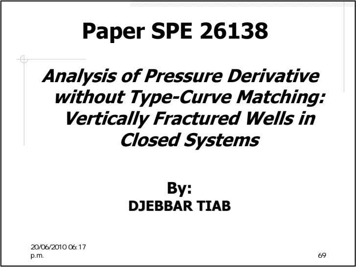 Paper SPE 26138 Analysis of Pressure Derivative without Type-Curve Matching: Vertically Fractured Wells in Closed