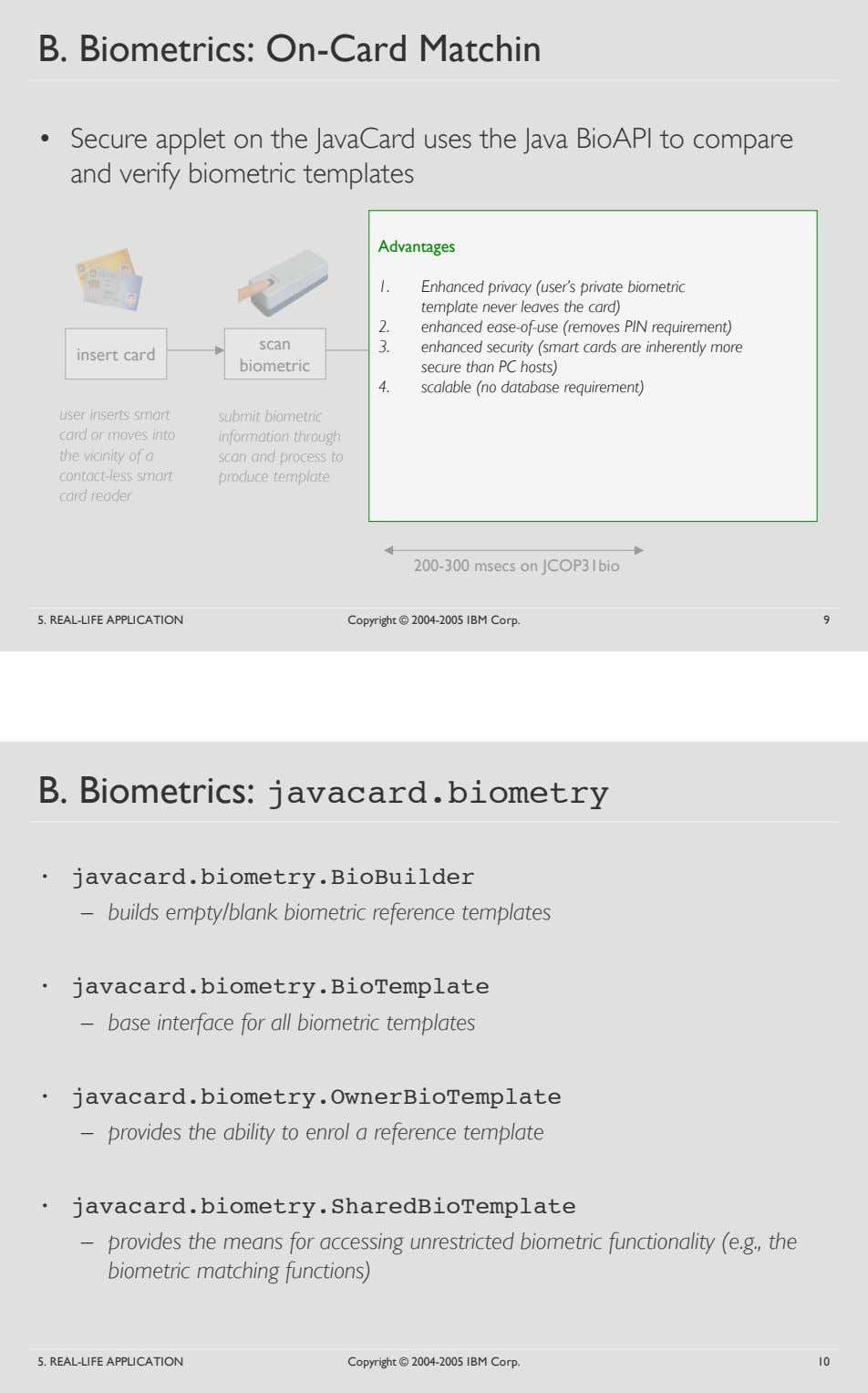 B. Biometrics: On-Card Matchin • Secure applet on the JavaCard uses the Java BioAPI to
