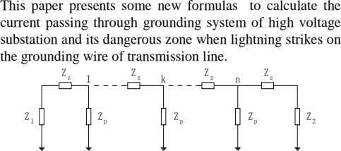 This paper presents some new formulas to calculate the current passing through grounding system of