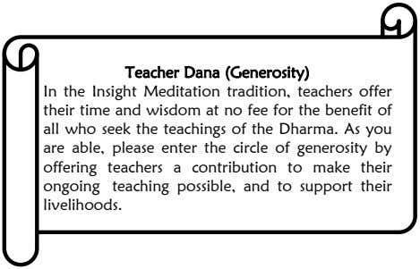 Teacher Dana (Generosity) In the Insight Meditation tradition, teachers offer their time and wisdom at