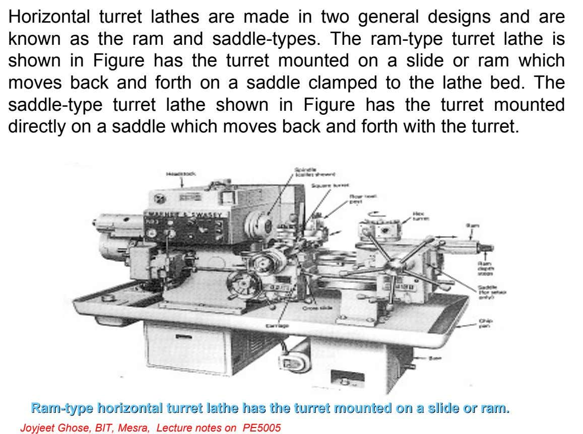 Horizontal turret lathes are made in two general designs and are known as the ram and