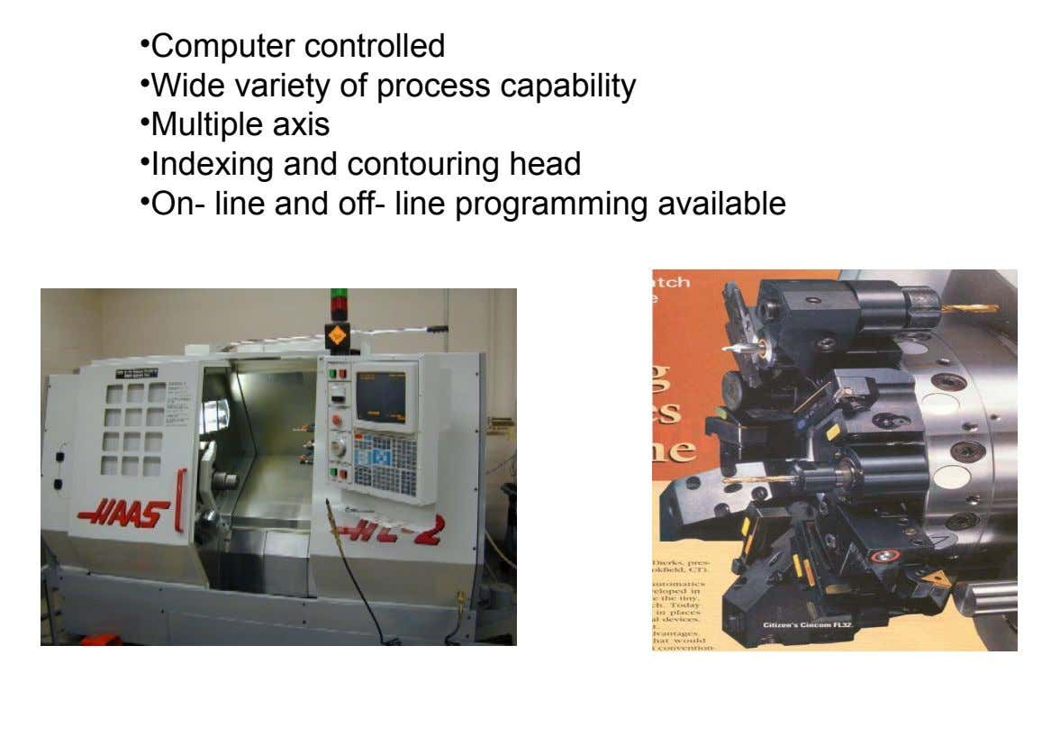 •Computer controlled •Wide variety of process capability •Multiple axis •Indexing and contouring head •On- line and