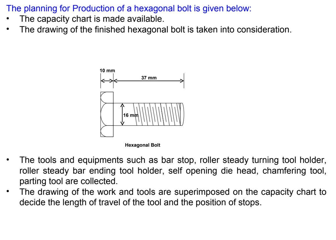 The planning for Production of a hexagonal bolt is given below: • • The capacity chart