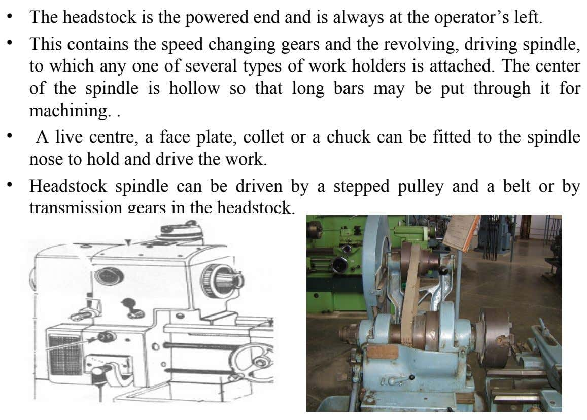 • The headstock is the powered end and is always at the operator's left. • This