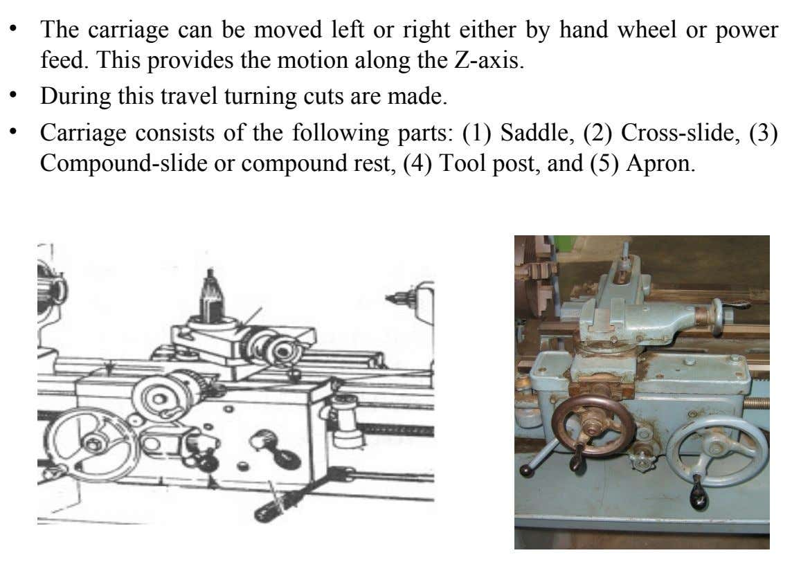 • The carriage can be moved left or right either by hand wheel or power feed.